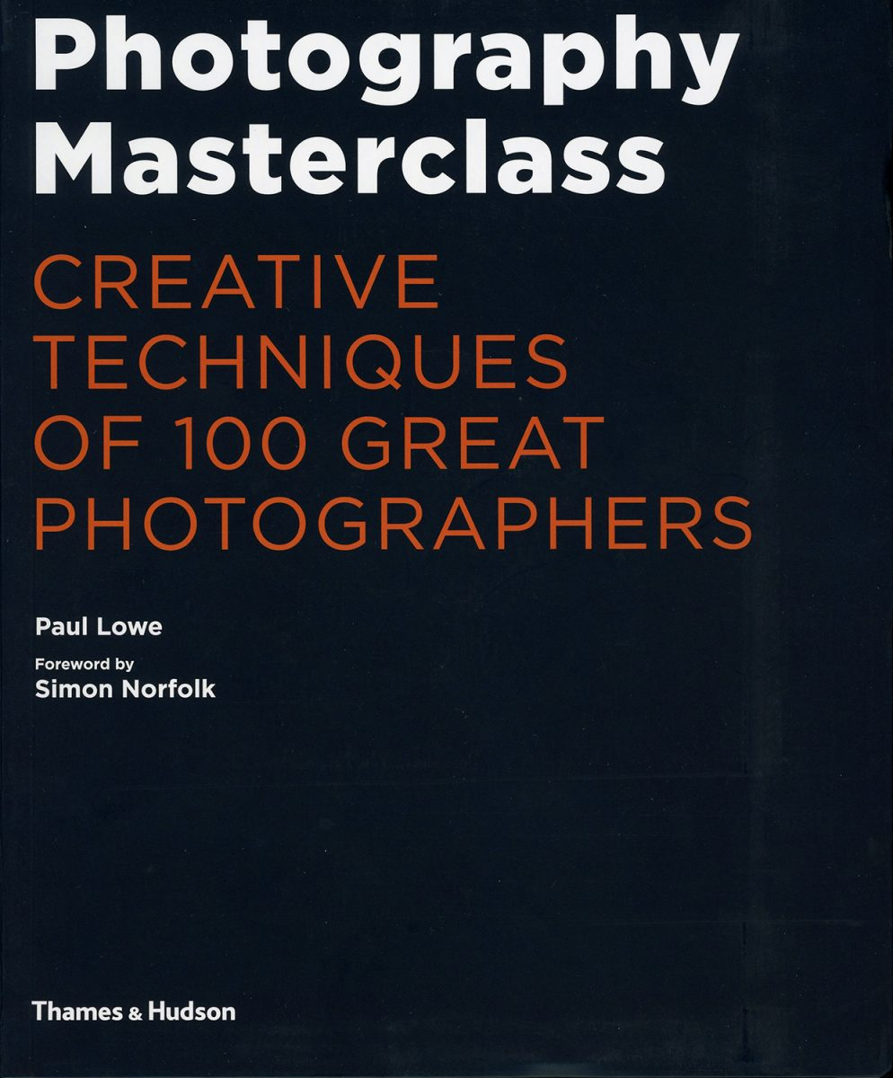 Photography Masterclass : creative techniques of 100 great photographers by Paul Lowe