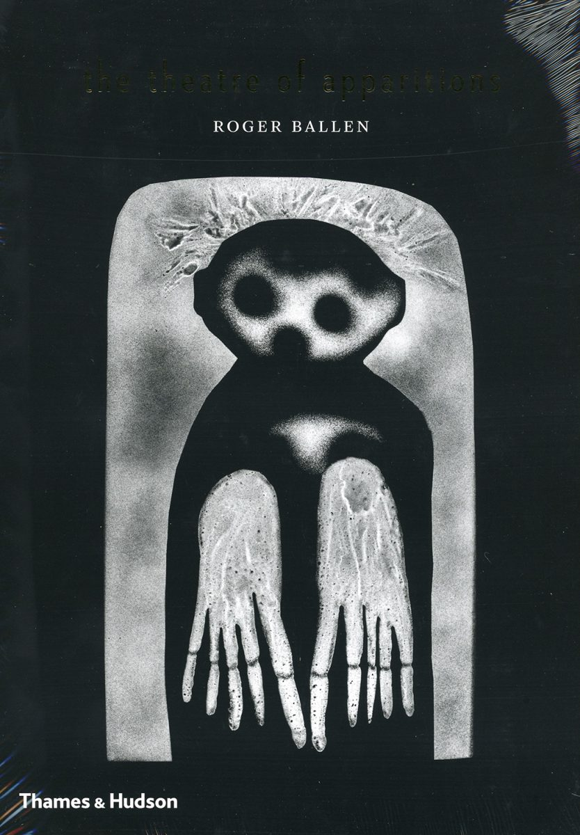 The Theatre of Apparitions by Roger Ballen