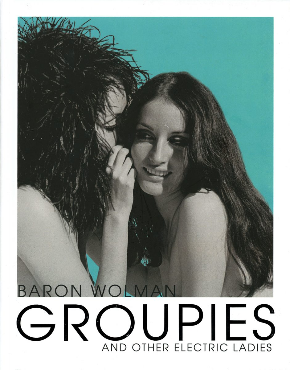 Groupies and Other Electric Ladies by Baron Wolman