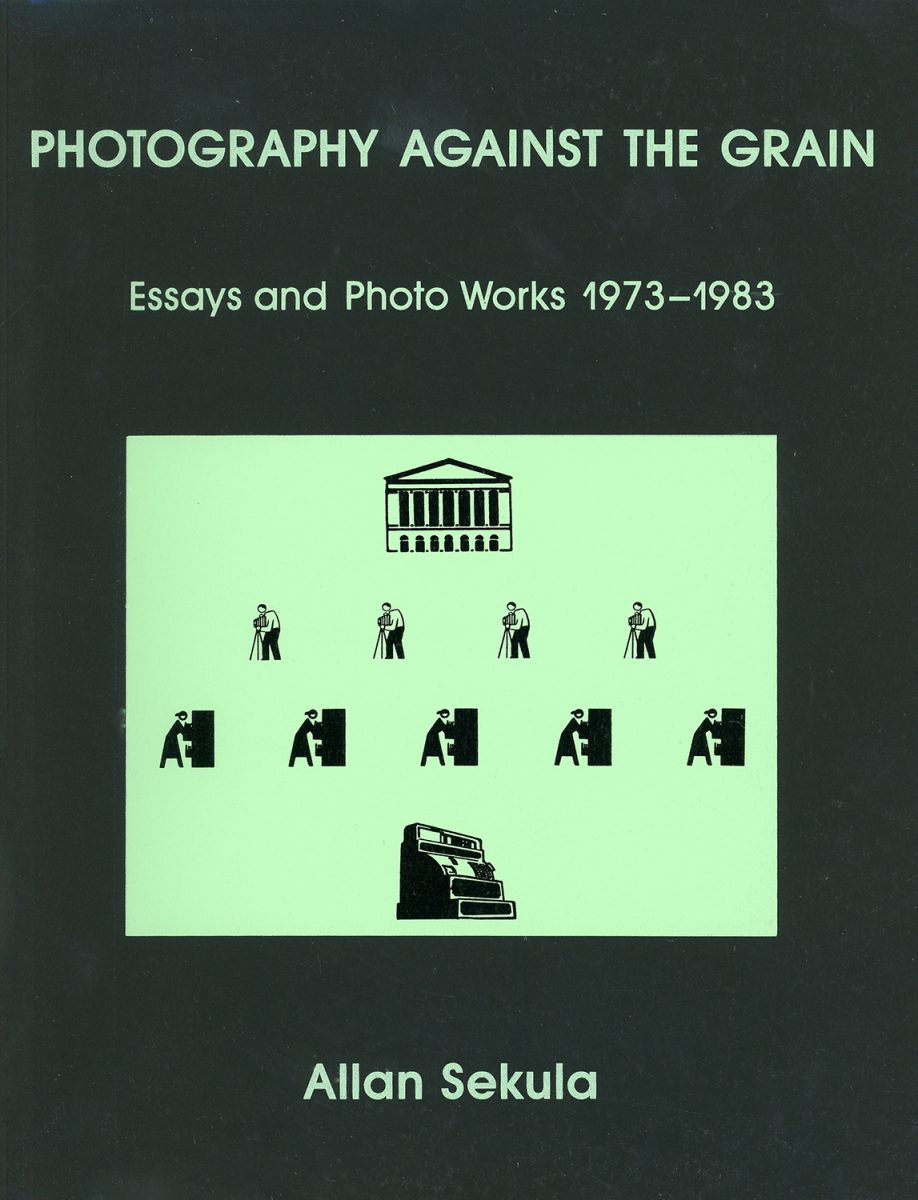 Photography Against the Grain: Essays and Photo Works, 1973–1983 by Allan Sekula