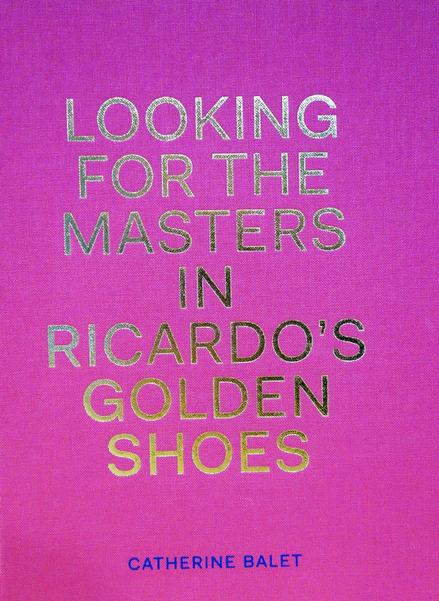 Looking for the Masters in Ricardo's Golden Shoes by Catherine Balet